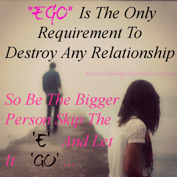 Ego Destroys Any Relationship Wisdom Quotes Stories