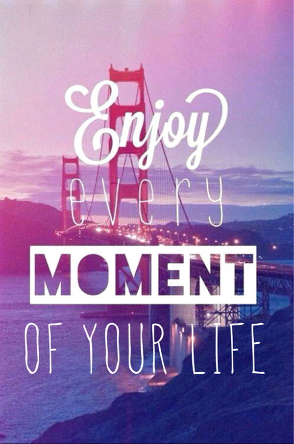 Enjoy Every Moment Of Your Life Pictures Photos And Images For