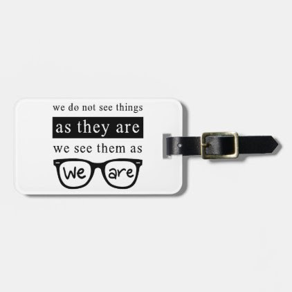 We Do Not See Things As They Are Luggage Tag