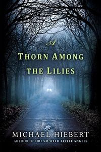 A Thorn Among the Lilies by Michael Hiebert