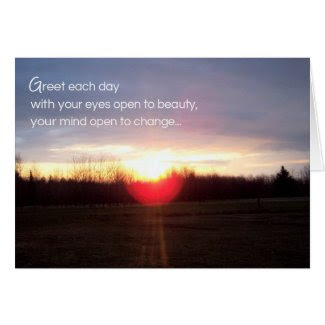 Greet each day with your eyes open to beauty... greeting cards
