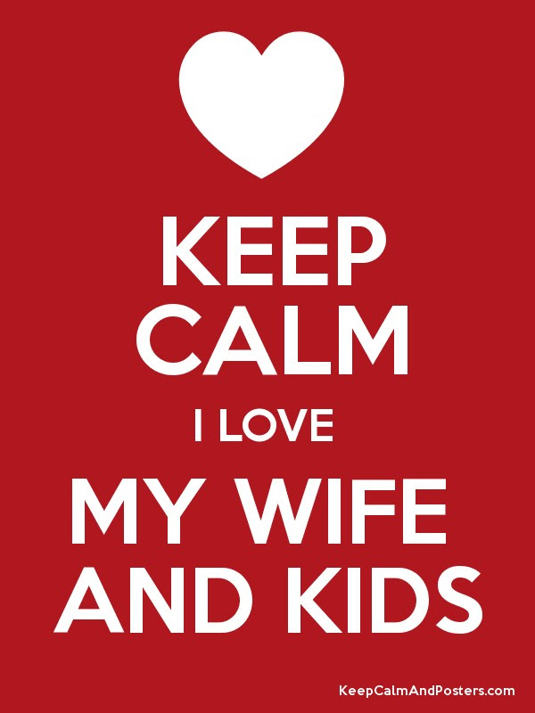 Keep Calm I Love My Wife And Kids Keep Calm And Posters Generator
