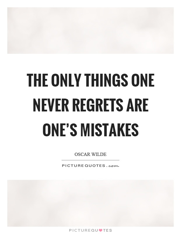 The Only Things One Never Regrets Are Ones Mistakes Picture Quotes