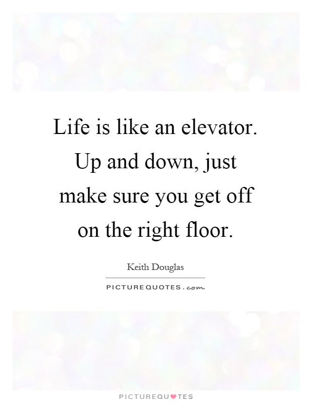 Life Is Like An Elevator Up And Down Just Make Sure You Get