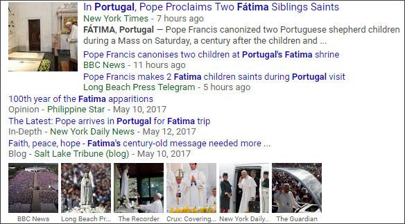 https://www.google.com/search?hl=en&gl=us&tbm=nws&authuser=0&q=Fatima+Portugal&oq=Fatima+Portugal&gs_l=news-cc.3..43j0j43i53.2108.6262.0.7375.15.7.0.8.8.0.129.777.1j6.7.0...0.0...1ac._WAi3q6EaDY