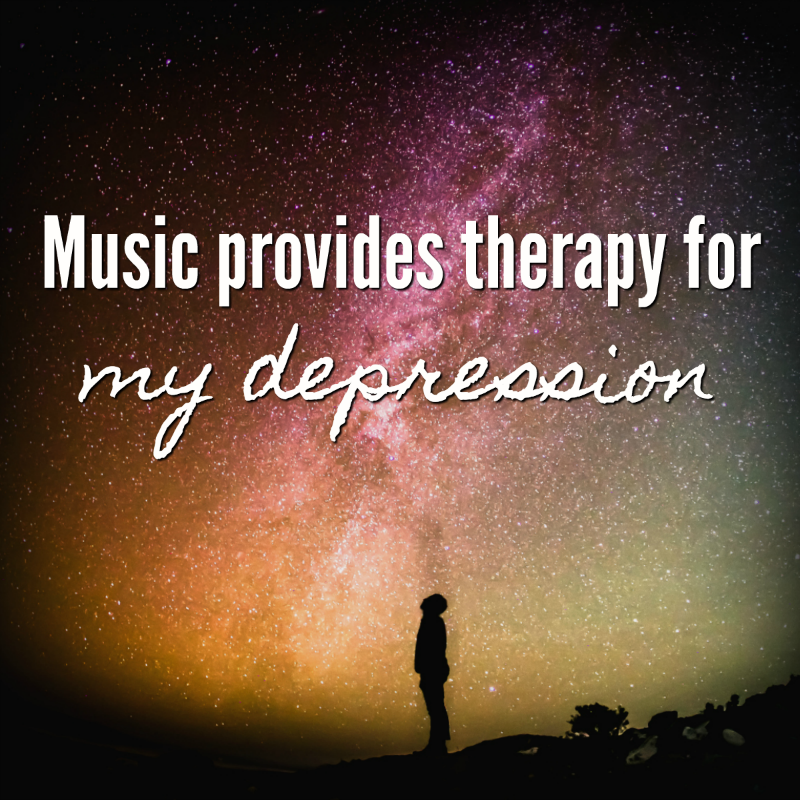 Music provides therapy for my depression all day, every day