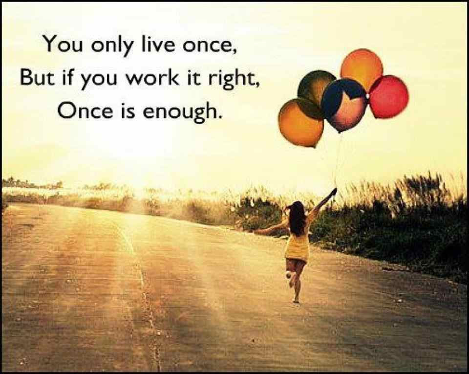 You Live Only Once Live It To The Fullest Get Inspired