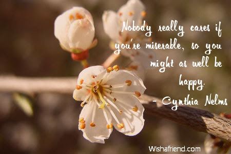 Cynthia Nelms Quote Nobody Really Cares If Youre Miserable So You