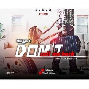 [BangHitz] Download Music: Nhigga G - Don't Call Me Back (Prod.by Dantaonthebeat)