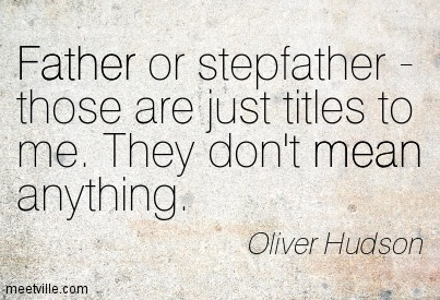 Quotes About Stepfather 58 Quotes