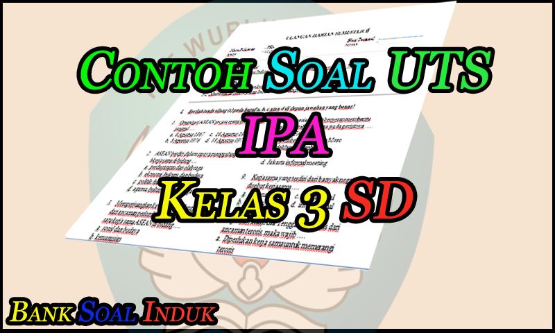 Download Contoh Soal latihan UTS Mata Pelajaran IPA Kelas 3 SD Format Word