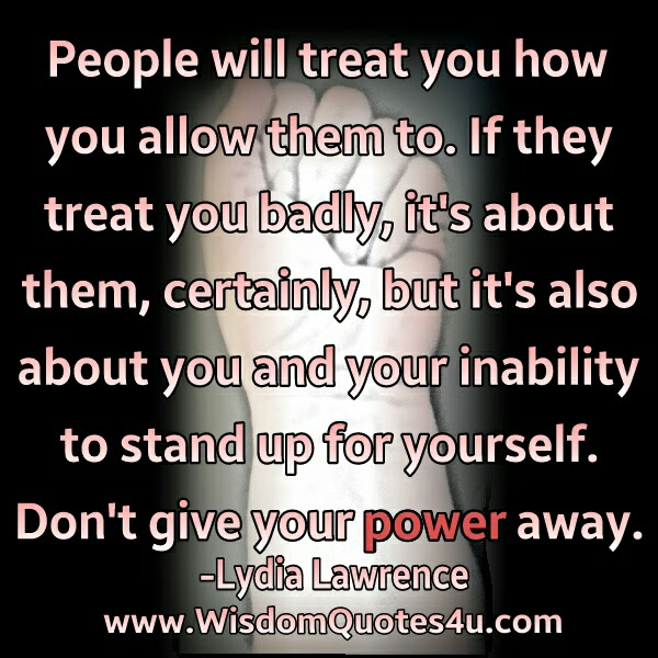 People Will Treat You How You Allow Them To Wisdom Quotes