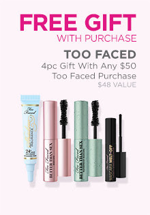 Receive a Too Faced 4-piece gift with any $50 Too Faced purchase, a $48 value.