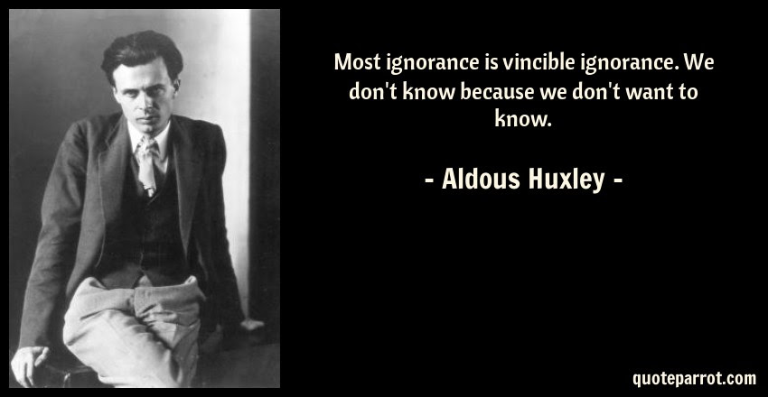 Most Ignorance Is Vincible Ignorance We Dont Know Bec By Aldous