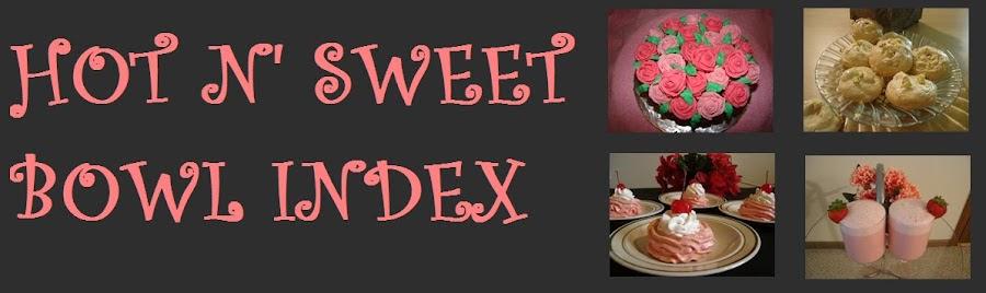 Hot N' Sweet Bowl Recipe Index