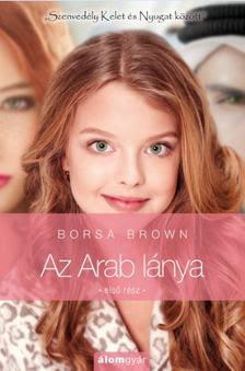 Borsa Brown - Az Arab lánya - Szenvedély Kelet és Nyugat között