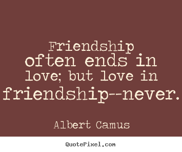 Make Picture Quotes About Love Friendship Often Ends In Love But