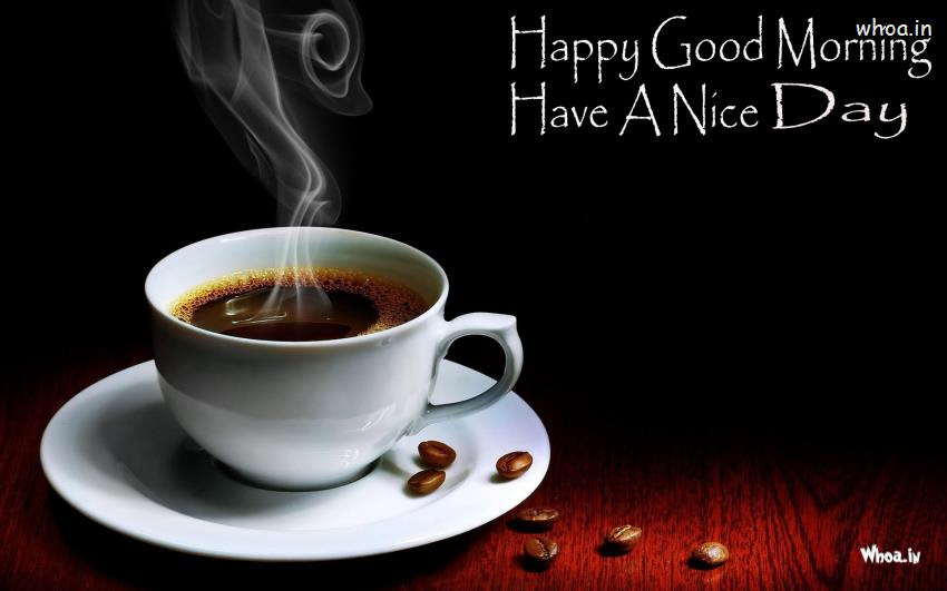 Happy Good Morning Have A Nice Day With Cup Of Coffee Hd Wallpaper