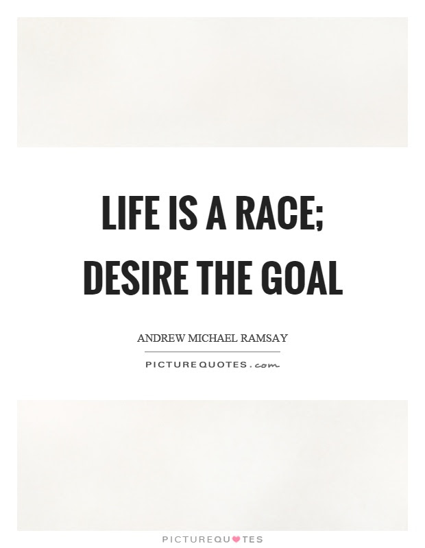 Life Is A Race Desire The Goal Picture Quotes