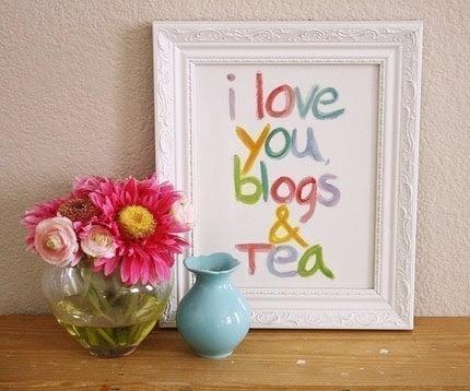 I Love You Blogs and Tea (print)