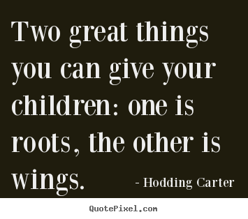 Hodding Carter Photo Quote Two Great Things You Can Give Your