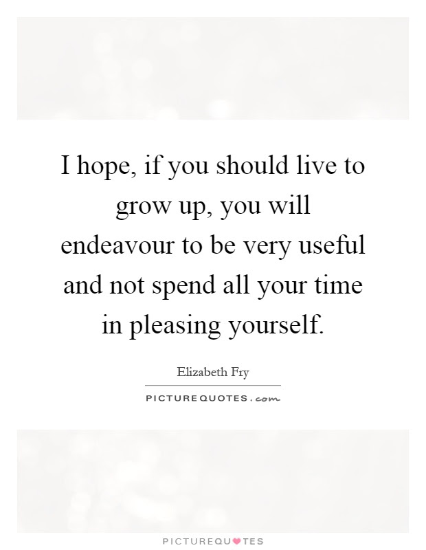 I Hope If You Should Live To Grow Up You Will Endeavour To Be