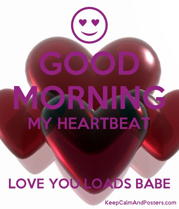 Good Morning My Heartbeat Love You Loads Babe Keep Calm And