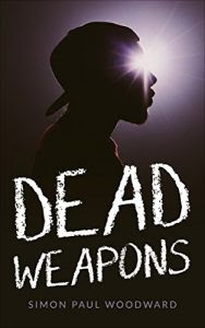 Dead Weapons by Simon Paul Woodward