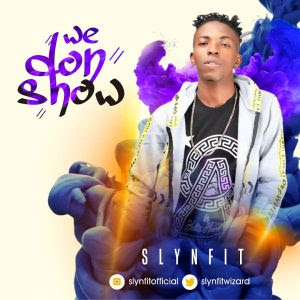Download Music Mp3:- Slynfit – We Don Show