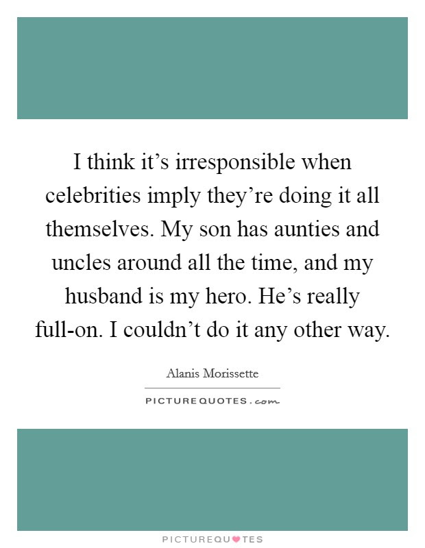I Think Its Irresponsible When Celebrities Imply Theyre Doing