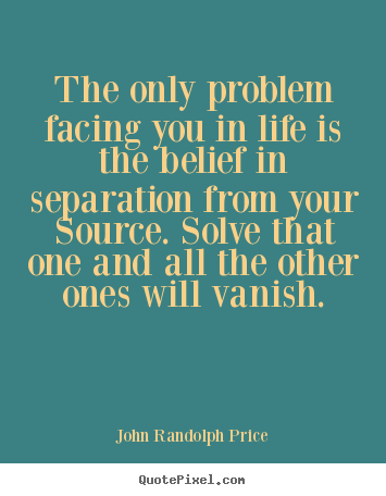 Inspirational Quotes The Only Problem Facing You In Life Is The