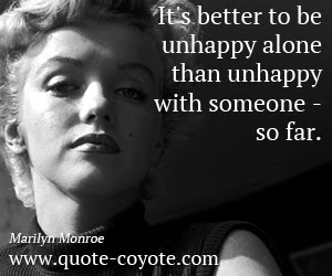 Marilyn Monroe Its Better To Be Unhappy Alone Than Unhapp