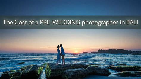 The cost of a pre wedding photographer in Bali   all you