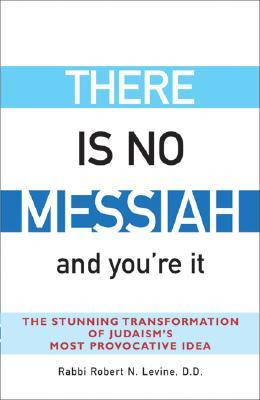 There Is No Messiah...and You're It by Robert N. Levine