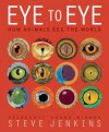 Eye to Eye: How Animals See The World - Steve Jenkins