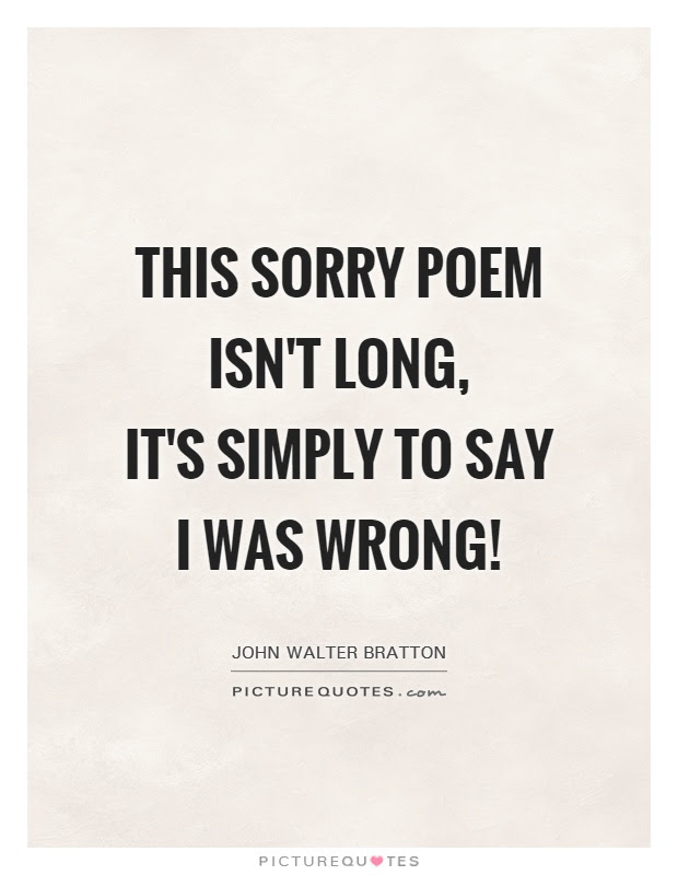 This Sorry Poem Isnt Long Its Simply To Say I Was Wrong