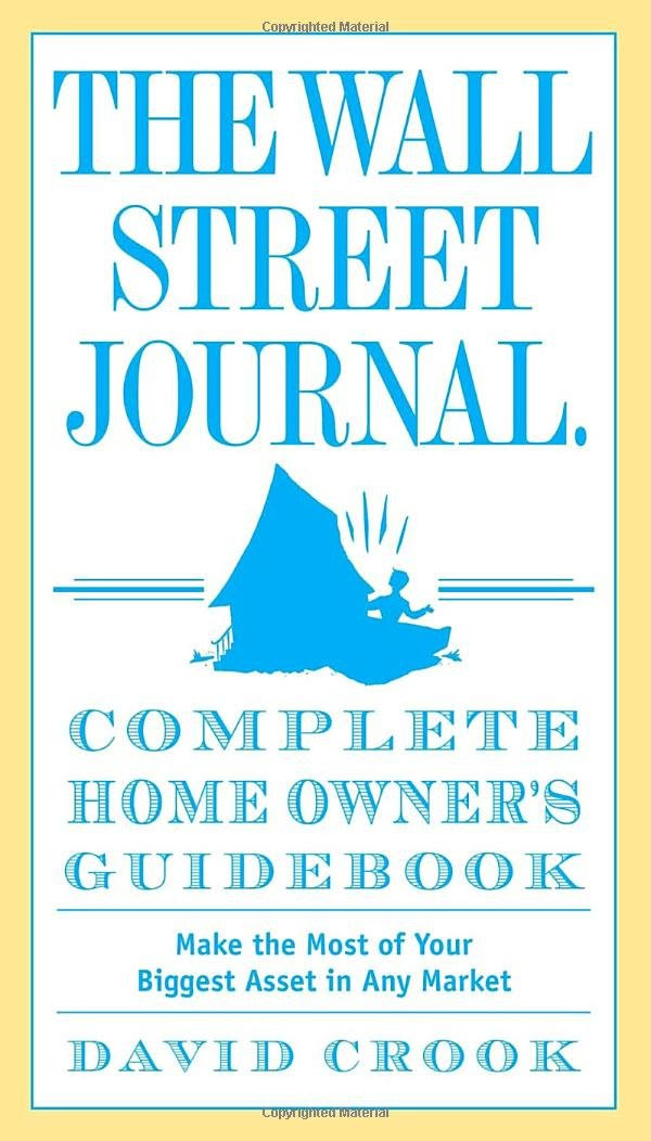 The Wall Street Journal. Complete Home Owner's Guidebook: Make the ...