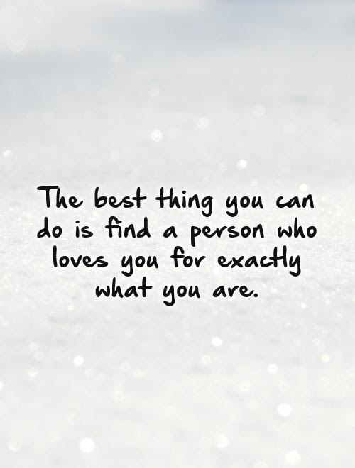 The Best Thing You Can Do Is Find A Person Who Loves You For