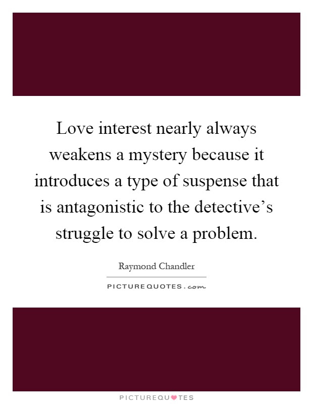 Love Interest Nearly Always Weakens A Mystery Because It