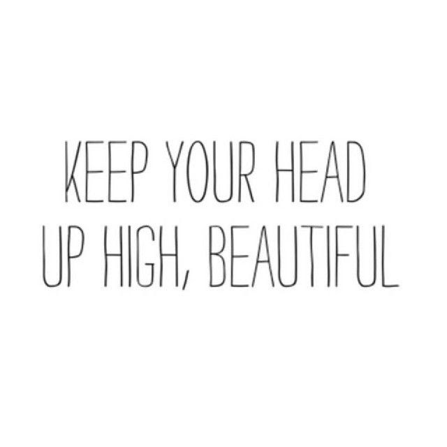 Keep Your Head Up Quotes Gorgeous Keep Your Head Up Beautiful Quote