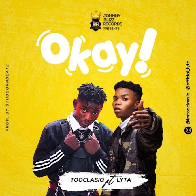 [Music] Tooclasiq Ft. Lyta – Okay