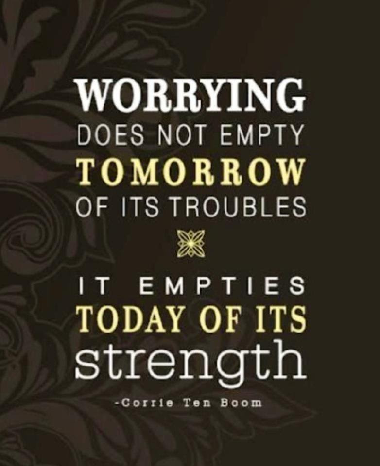 Worrying Does Not Empty Tomorrow Of Its Troublesit Empties Today Of