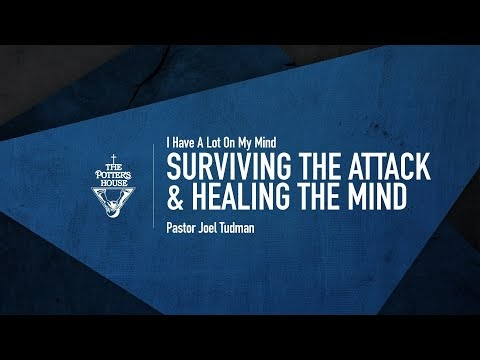 Surviving the Attack & Healing The Mind - Pastor Joel Tudman