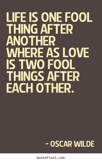Customize Picture Quotes About Love Life Is One Fool Thing After