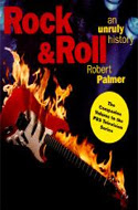 Rock & Roll: An Unruly History by Robert Palmer