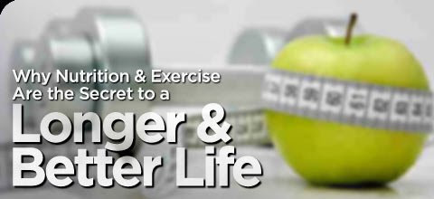 Why Nutrition & Exercise Are The Secret To A Longer & Better Life!