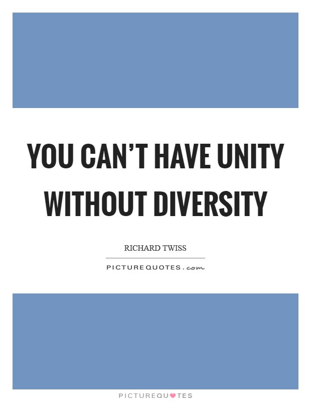 You Cant Have Unity Without Diversity Picture Quotes