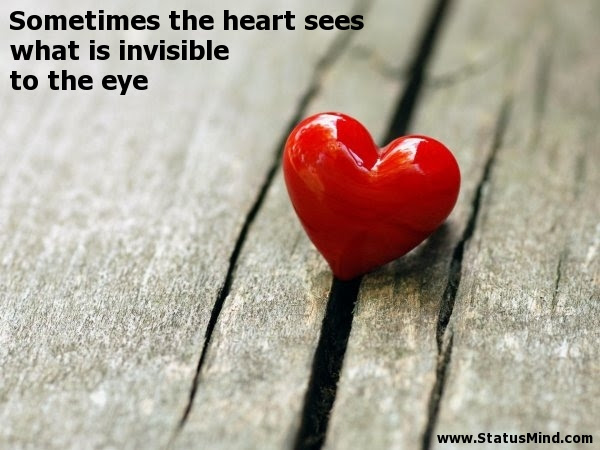 Sometimes The Heart Sees What Is Invisible To The Statusmindcom