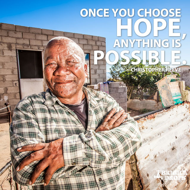 """""""Once you choose hope, anything's possible."""" ~Christopher Reeve"""