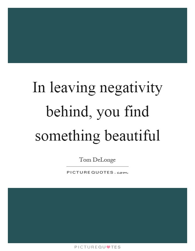 In Leaving Negativity Behind You Find Something Beautiful Picture